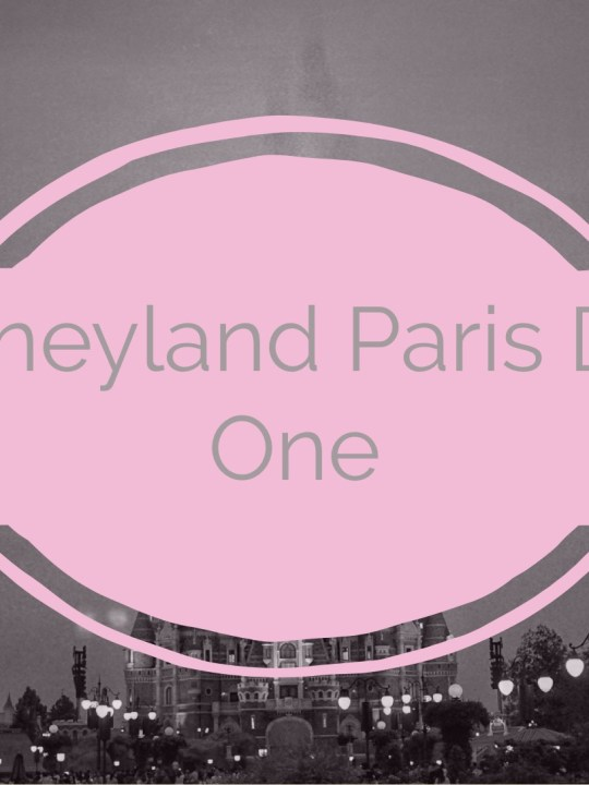 Disneyland Paris – Travel Diary Day One