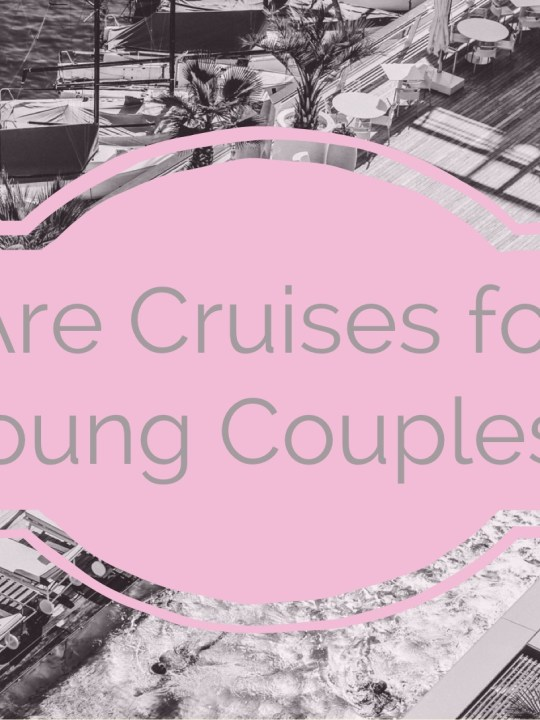 Are Cruises for Young Couples?