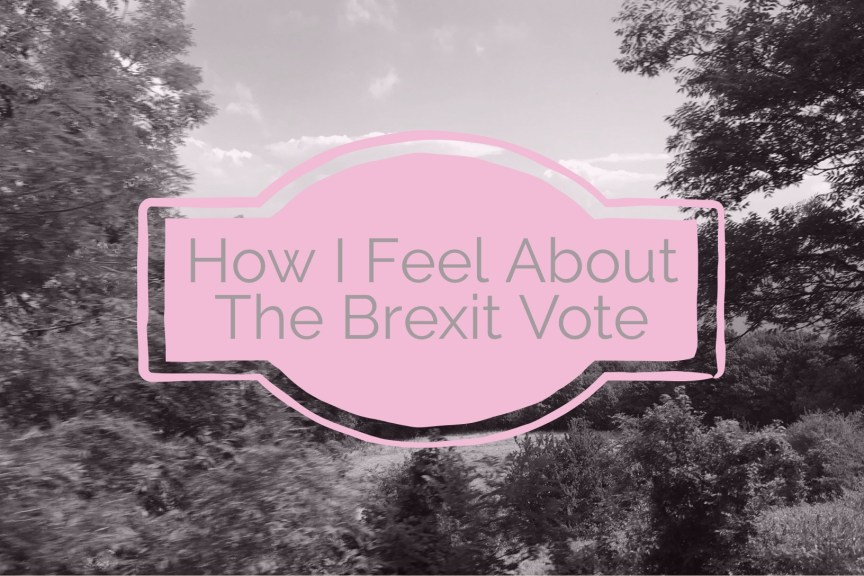 how i feel about brexit