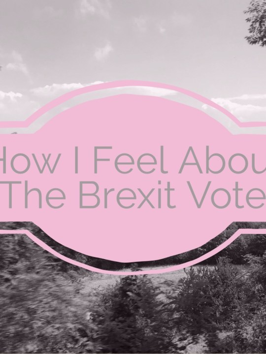 British Politics: How I Feel About Brexit