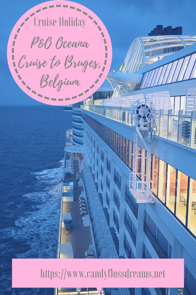 A Review on our Mini Cruise Holiday to Bruges, Belgium with P&O Cruises on Oceana Ship