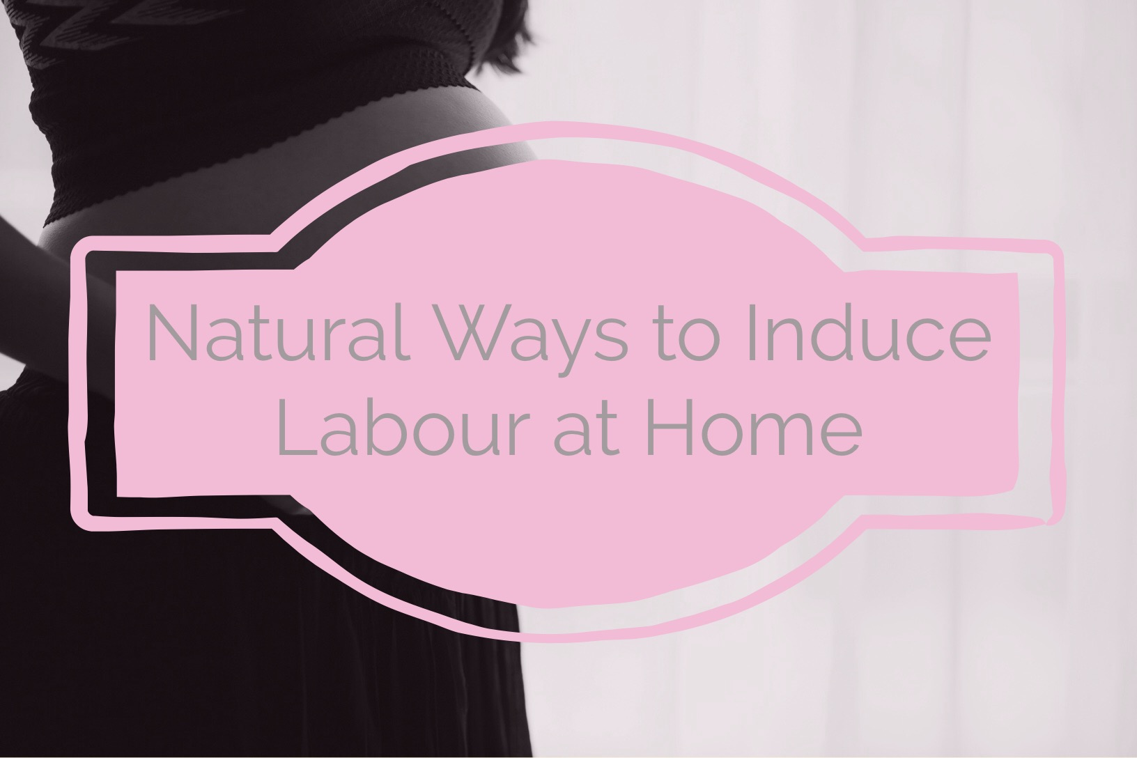 How To Induce Labour... Quick! 15 Proven Natural Remedies That ...