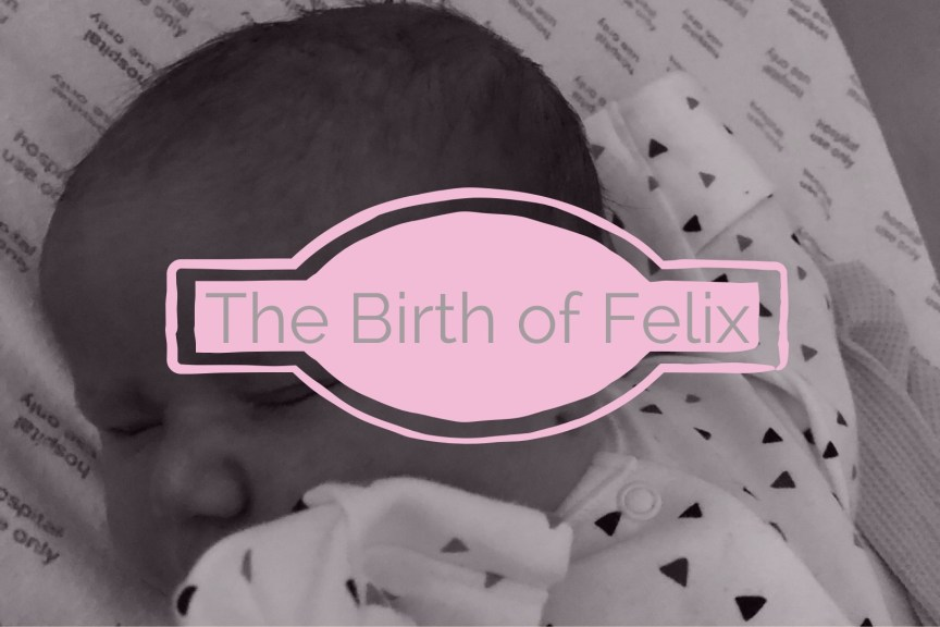 my positive birth story of my second son Felix