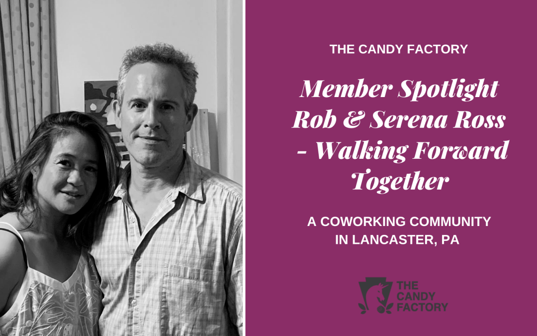 Member Spotlight:  ROB & SERENA ROSS – Walking Forward Together…