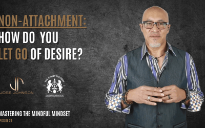 Mastering the Mindful Mindset Ep. 24 How Do You Let Go of Desire?