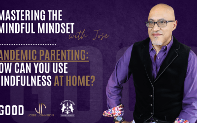 Mastering the Mindful Mindset Ep. 27 – Pandemic Parenting: Mindfulness at Home