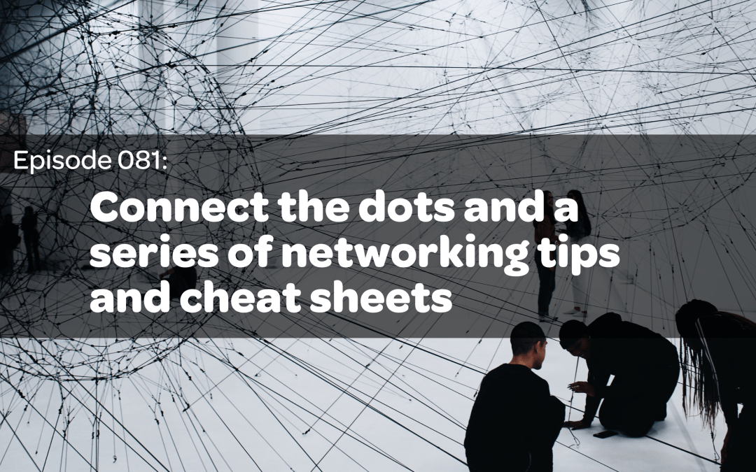 E81: Connect the Dots and a Series of Networking Tips and Cheat Sheets