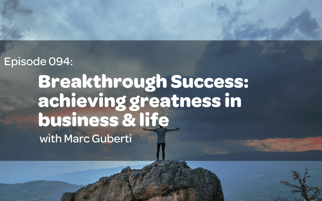 E94: Breakthrough Success: Achieving Greatness In Business & Life with Marc Guberti