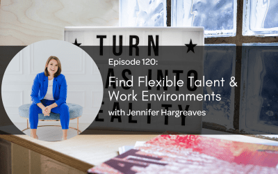 E120: Find Flexible Talent & Work Environments with Jennifer Hargreaves
