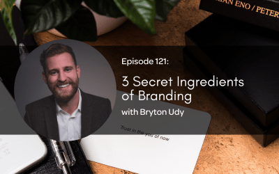 E121: 3 Secret Ingredients of Branding with Bryton Udy