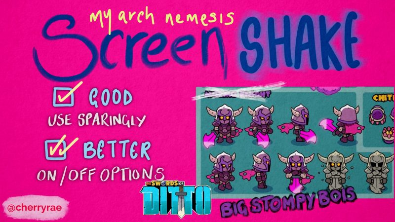 My arch nemesis: Screen shake. Some game art from Sword of Ditto captioned Big Stompy Bois