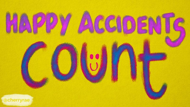 Happy accidents count