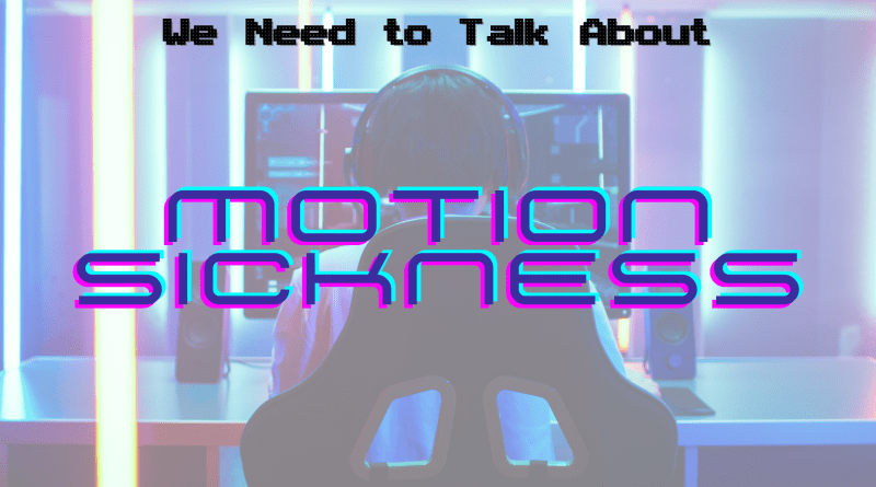 We Need to Talk About Motion Sickness
