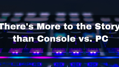 There's More to the Story than Console vs. PC