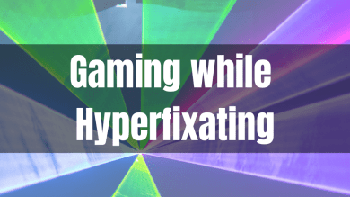 How I Play Video Games While Hyperfixating