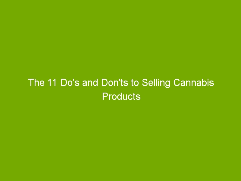 The 11 Do's and Don'ts to Selling Cannabis Products