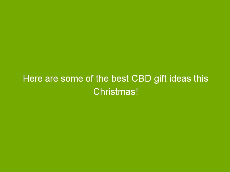 Here are some of the best CBD gift ideas this Christmas!