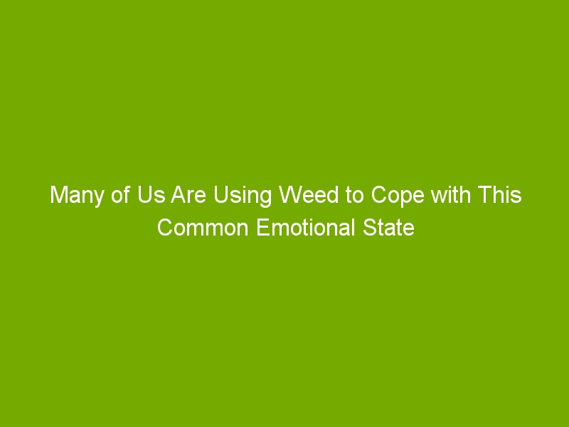 Many of Us Are Using Weed to Cope with This Common Emotional State