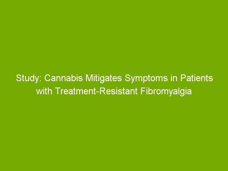 Study: Cannabis Mitigates Symptoms in Patients with Treatment-Resistant Fibromyalgia