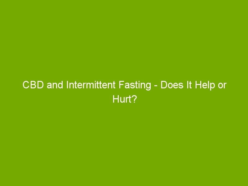 CBD and Intermittent Fasting – Does It Help or Hurt?
