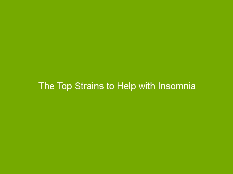 The Top Strains to Help with Insomnia