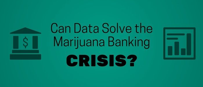 Can Data Solve the Marijuana Banking Crisis?