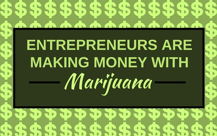 Entrepreneurs are Making Money with Marijuana