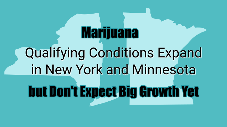 Marijuana Qualifying Conditions Expand in New York and Minnesota but Don't Expect Big Growth Yet