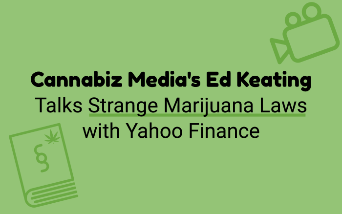 Cannabiz Media's Ed Keating Talks Strange Marijuana Laws with Yahoo Finance