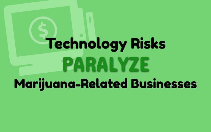 Technology Risks Paralyze Marijuana-Related Businesses