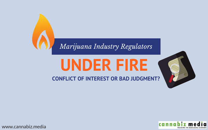Marijuana Industry Regulators Under Fire – Conflict of Interest or Bad Judgment?