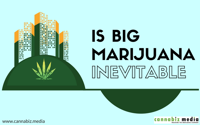 Is Big Marijuana Inevitable?