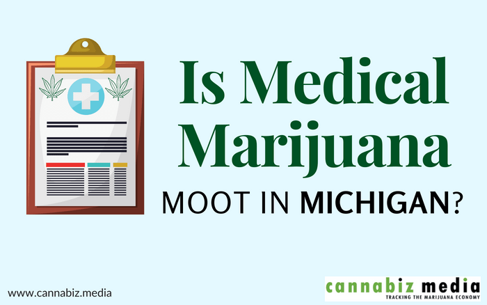 Is Medical Marijuana Moot in Michigan?