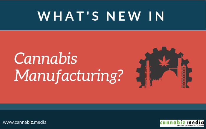 What's New in Cannabis Manufacturing?