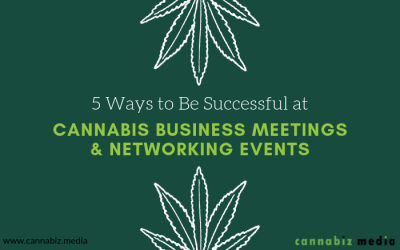 5 Ways to Be Successful at Cannabis Business Meetings and Networking Events