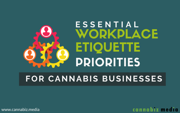 Essential Workplace Etiquette Priorities for Cannabis Businesses