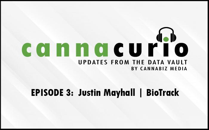 Cannacurio Podcast Episode 3 with Justin Mayhall of BioTrack