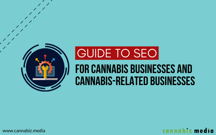 Guide to SEO for Cannabis Businesses and Cannabis-Related Businesses