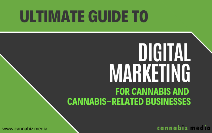 Ultimate Guide to Digital Marketing for Cannabis and Cannabis-Related Businesses