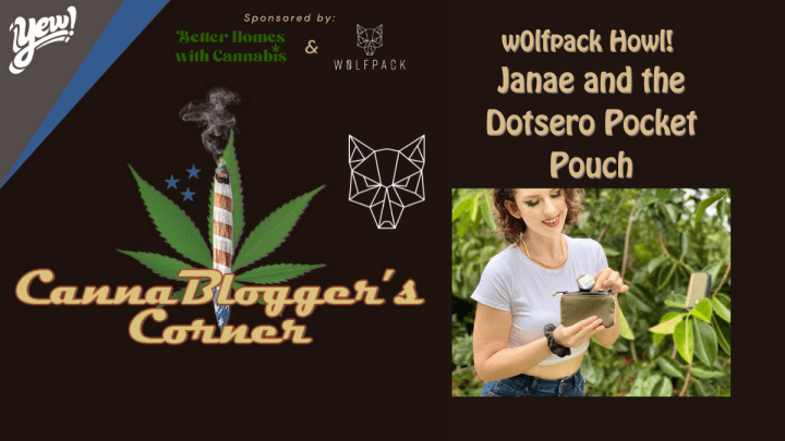 CannaBlogger's Corner: w0lfpack Howl! Janae and the Dotsero Pocket Pouch