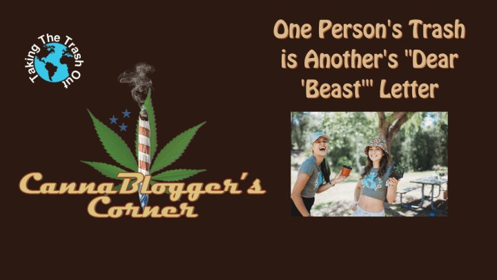"""CannaBlogger's Corner: One Person's Trash is Another's """"Dear 'Beast'"""" Letter"""