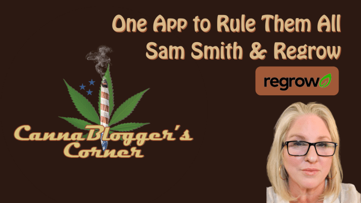 CannaBlogger's Corner: One App to Rule Them All – Sam Smith & Regrow