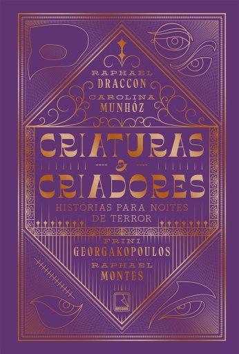 Criaturas e Criadores - Raphael Draccon - Carolina Munhóz - Frini Georgakopoulos - Raphael Montes - Editora Record - Canto do Gárgula
