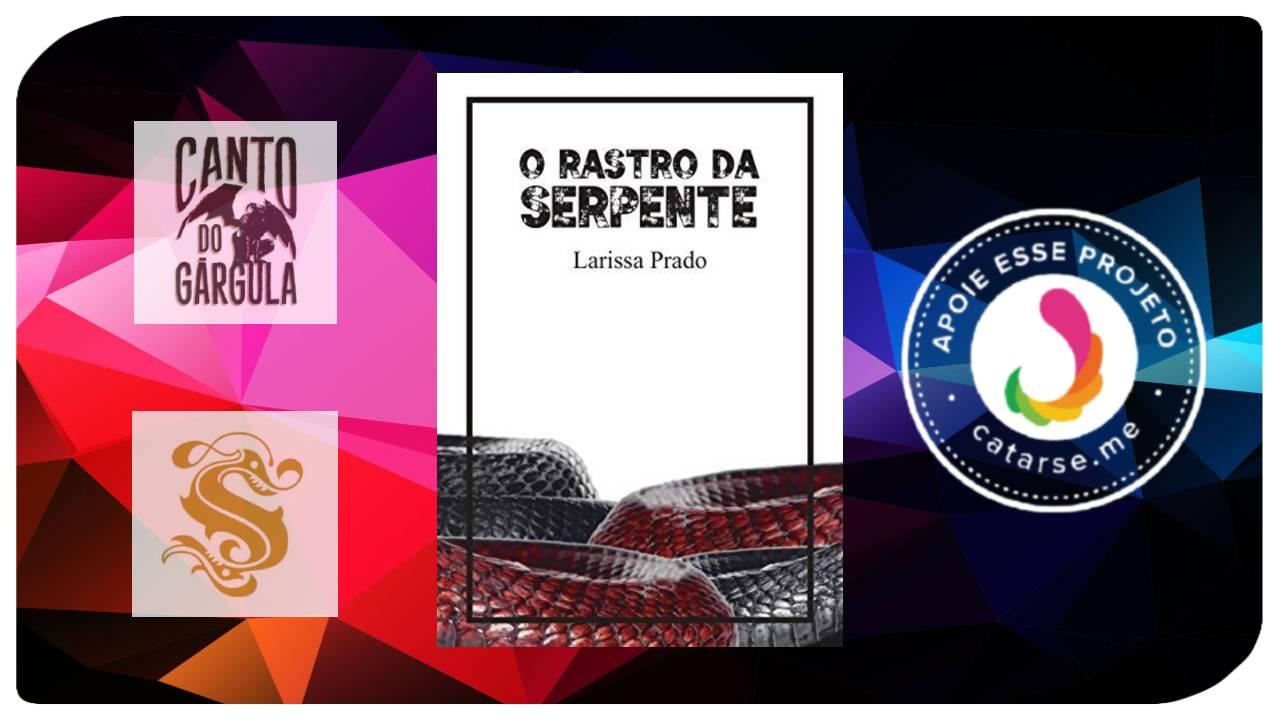 O Rastro da Serpente - Larissa Prado - Skript Editora - Catarse - Canto do Gárgula
