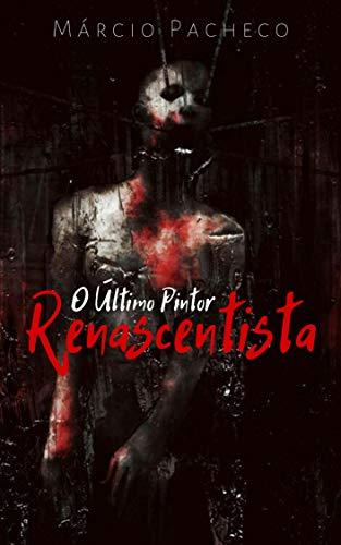 O Último Pintor Renascentista - Márcio Pacheco - Canto do Gárgula