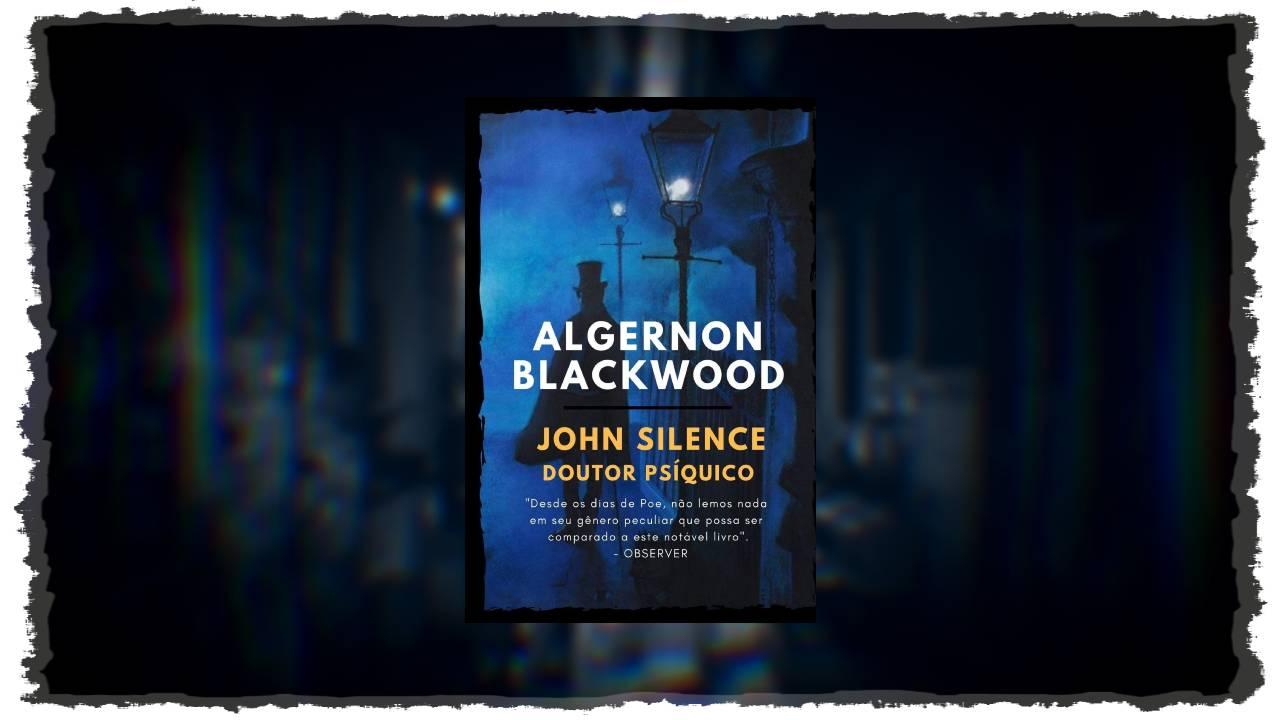 John Silence - Doutor Psíquico - Algernon Blackwood - Corvo Gorkiano - Canto do Gárgula