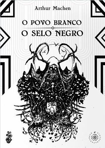 O povo branco O selo negro - Arthur Machen - Editora Pyro - Canto do Gárgula