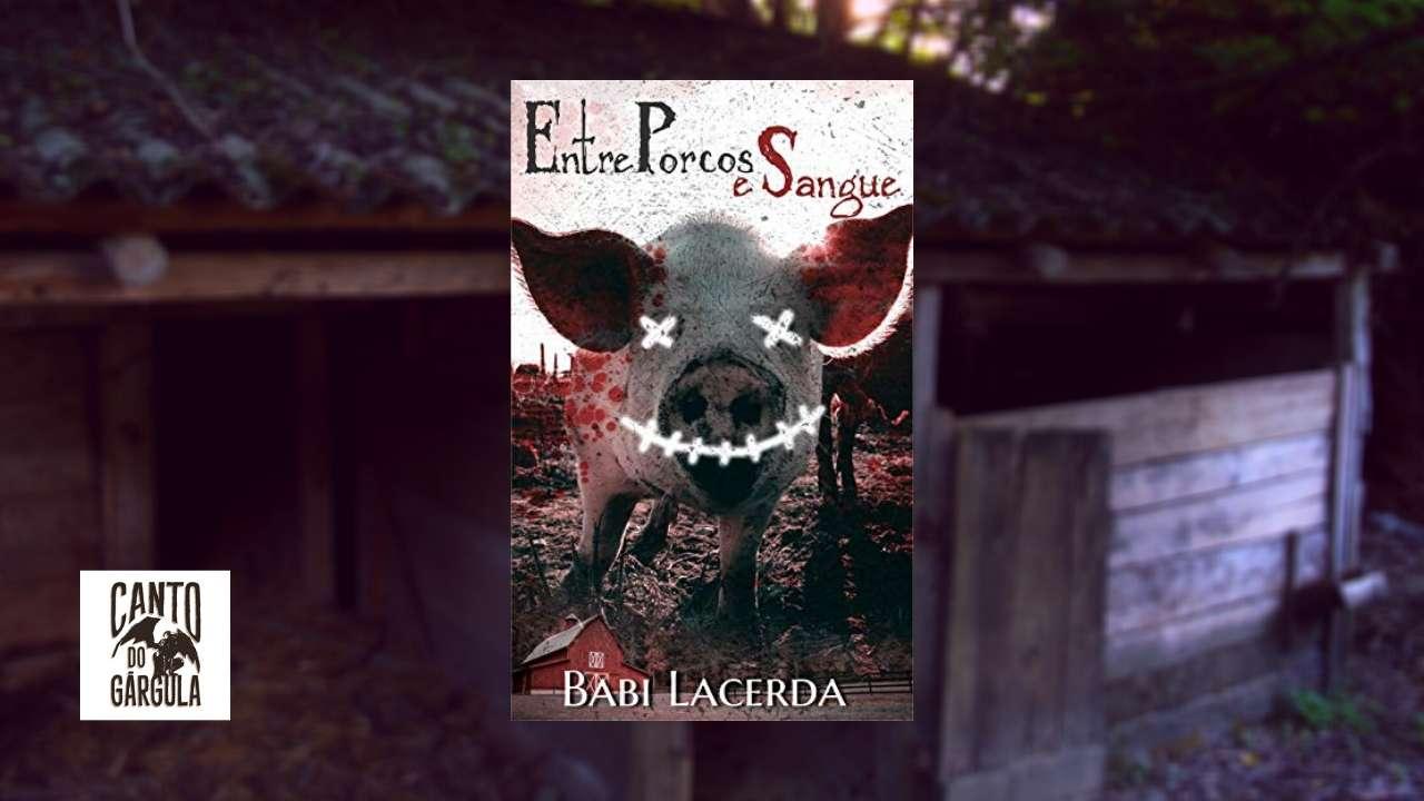 Entre Porcos e Sangue - Babi Lacerda - Canto do Gárgula