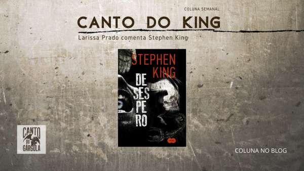 Desespero - Stephen King - Editora Suma - Larissa Prado - Coluna Canto do King - Canto do Gárgula