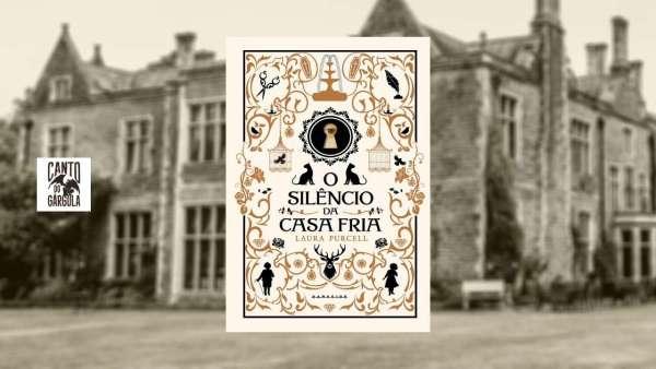 O Silêncio da Casa Fria - Laura Purcell - Darkside Books - Canto do Gárgula